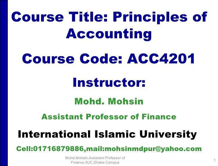 Course Title: Principles of Accounting Course Code: ACC4201 Instructor: Mohd. Mohsin Assistant Professor of Finance Intern...