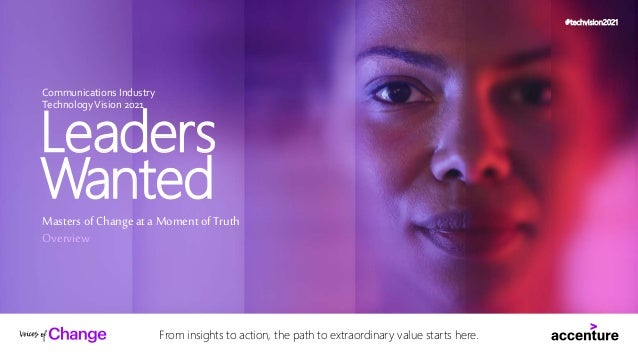 Communications Industry TechnologyVision 2021 Leaders Wanted Masters of Change at a Moment of Truth Overview From insights...