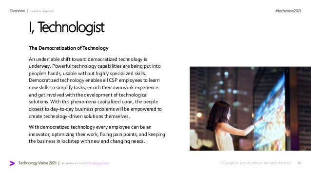 #techvision2021 Technology Vision 2021 | accenture.com/technologyvision Overview | Leaders Wanted I, T echnologist The Dem...