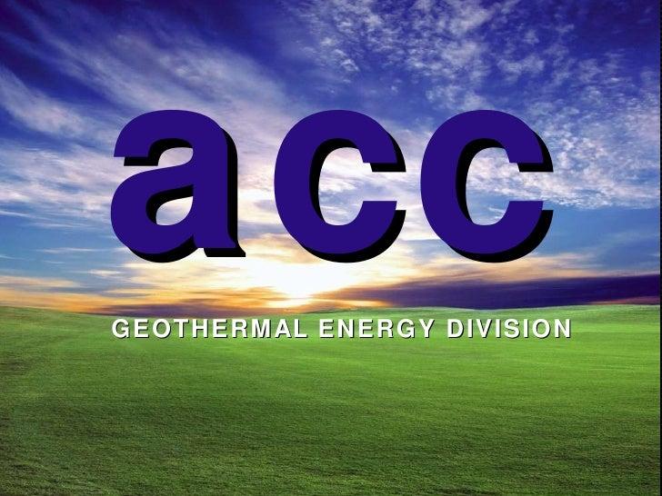 acc   <ul><li>GEOTHERMAL ENERGY DIVISION </li></ul>