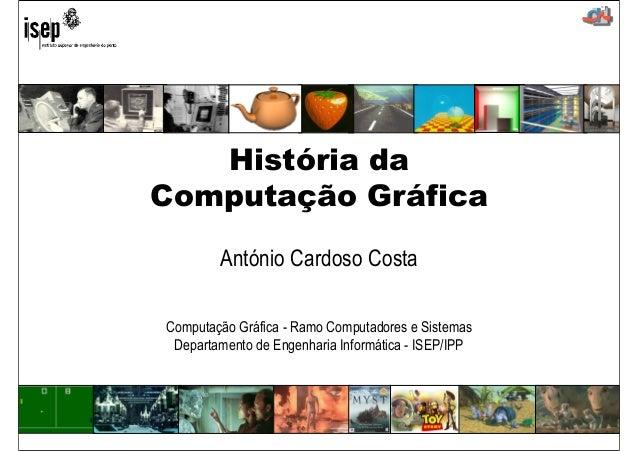 História da  Computação Gráfica  António Cardoso Costa  Computação Gráfica - Ramo Computadores e Sistemas  Departamento de...
