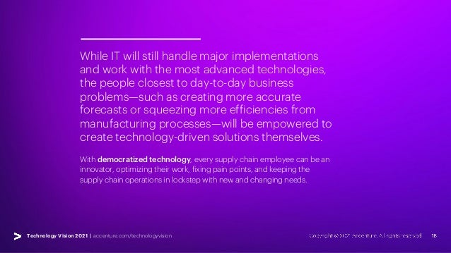 Technology Vision 2021 | accenture.com/technologyvision While IT will still handle major implementations and work with the...