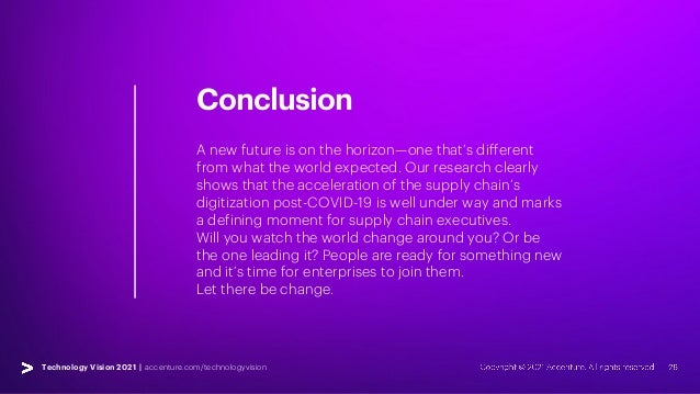 Technology Vision 2021 | accenture.com/technologyvision Conclusion A new future is on the horizon—one that's different fro...