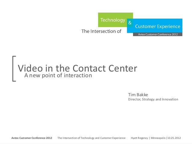 Video in the Contact Center           A new point of interaction                                                          ...
