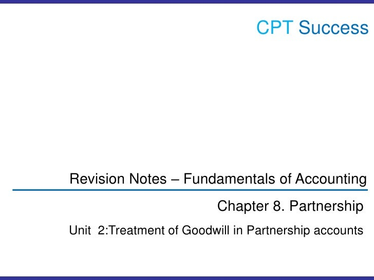 CPTSuccess<br />Revision Notes – Fundamentals of Accounting<br />Chapter 8. Partnership<br />Unit  2:Treatment of Goodwill...