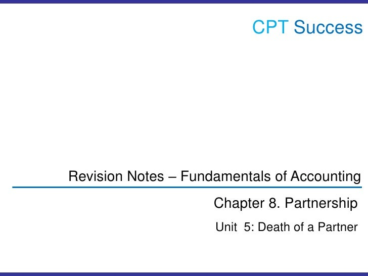 CPTSuccess<br />Revision Notes – Fundamentals of Accounting<br />Chapter 8. Partnership<br />Unit  5: Death of a Partner<b...