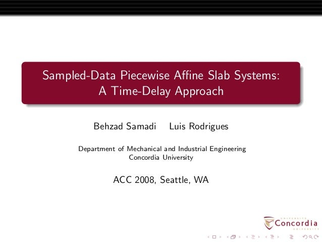 Sampled-Data Piecewise Affine Slab Systems: A Time-Delay Approach Behzad Samadi Luis Rodrigues Department of Mechanical and ...