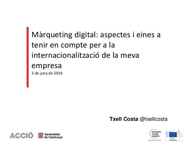 Màrqueting digital: aspectes i eines a tenir en compte per a la internacionalització de la meva empresa 3 de juny de 2014 ...