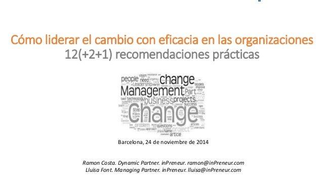 Cómo liderar el cambio con eficacia en las organizaciones 12(+2+1) recomendaciones prácticas  Barcelona, 24 de noviembrede...