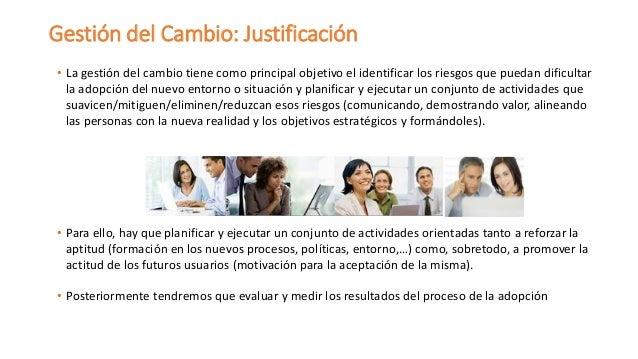 Gestión del Cambio: Justificación  •La gestión del cambio tiene como principal objetivo el identificar los riesgos que pue...