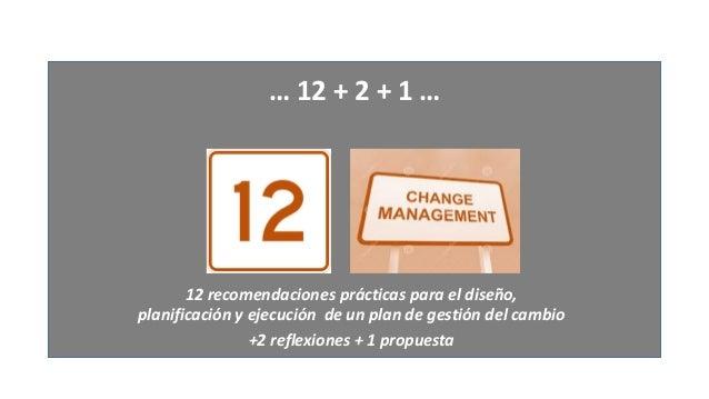 12 recomendaciones prácticas para el diseño, planificación y ejecución de un plan de gestión del cambio  +2 reflexiones + ...
