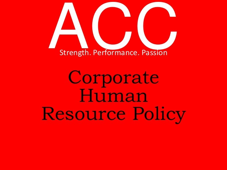 ACC Strength. Performance. Passion  Corporate   HumanResource Policy