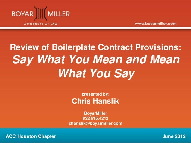 Review of Boilerplate Contract Provisions: Say What You Mean and Mean What You Say presented by: Chris Hanslik BoyarMiller...
