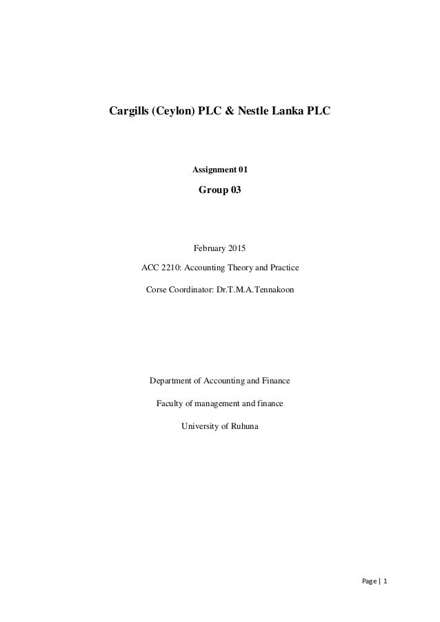 Page | 1 Cargills (Ceylon) PLC & Nestle Lanka PLC Assignment 01 Group 03 February 2015 ACC 2210: Accounting Theory and Pra...