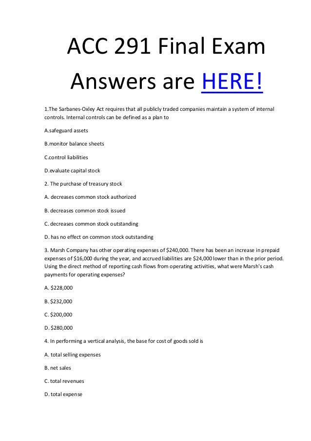 final exam acc 291 Free final exam answers preview for acc 290 q 103 - stan's market recorded the following events involving a recent purchase of merchandise: received goods for $90,000, terms 2/10, n/30 returned $1800 of the shipment for credit.