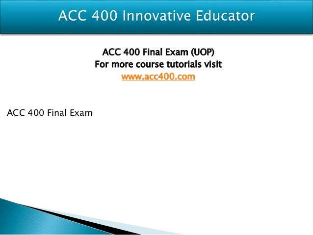 uop final exam anwswers for acc 400 Uop acc 291 final exam homework help published on february 2017 | categories: documents | downloads: 27 | comments: 0 168 views.