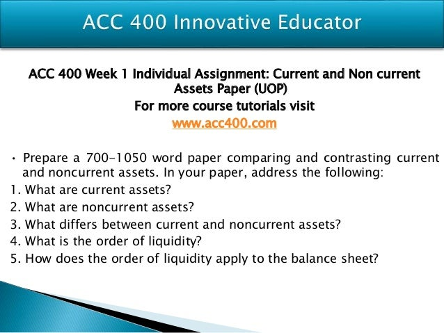 comparing and contrasting current and noncurrent Acc 400 week 1 individual assignment current and noncurrent assets paperto purchase this visit here:.