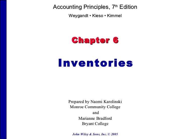 John Wiley & Sons, Inc. © 2005 Chapter 6 Inventories Prepared by Naomi Karolinski Monroe Community College and Marianne Br...