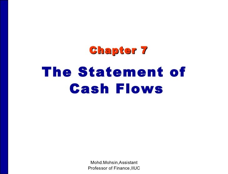 Chapter 7 The Statement of  Cash Flows Mohd.Mohsin,Assistant Professor of Finance,IIUC