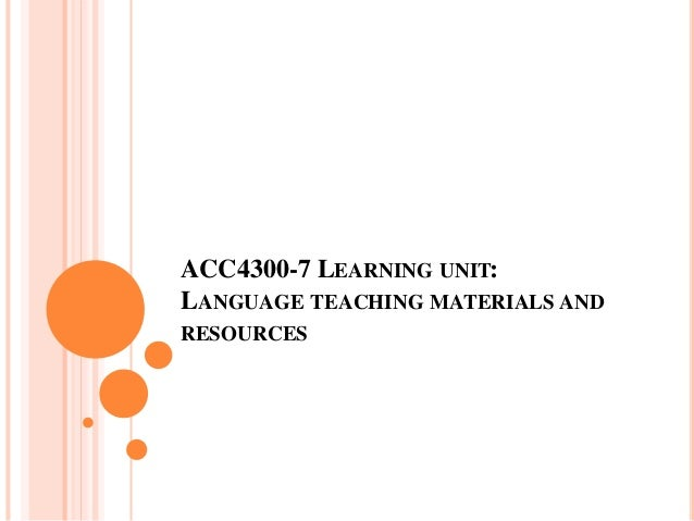 ACC4300-7 LEARNING UNIT: LANGUAGE TEACHING MATERIALS AND RESOURCES