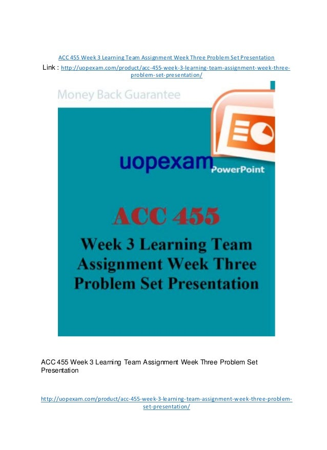 ACC 455 Week 3 Learning Team Assignment Week Three Problem Set Presentation Link : http://uopexam.com/product/acc-455-week...