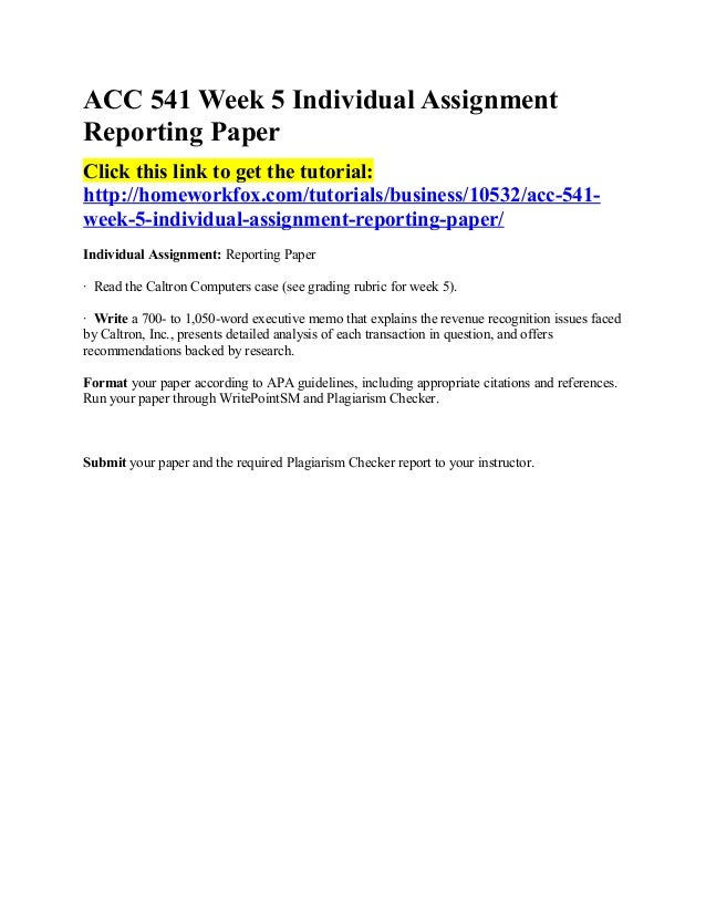 reporting paper acc 541 week 5 Find international financial reporting standards example essays, research  papers, term papers, case studies or speeches international reporting standards  (i  769 words - 4 pages accounting standards boards debra mccaster acc  541 june 27,  acc 544 (internal control systems )complete class acc 544  week 1-5.