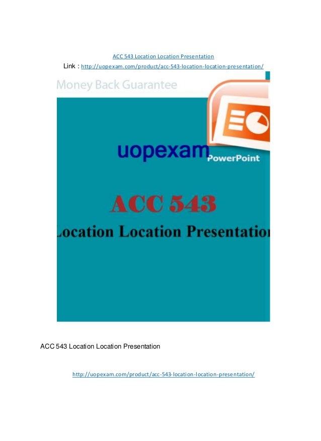ACC 543 Location Location Presentation Link : http://uopexam.com/product/acc-543-location-location-presentation/ ACC 543 L...