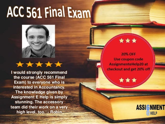 I would strongly recommend the course (ACC 561 Final Exam) to everyone who is interested in Accountancy. The knowledge giv...