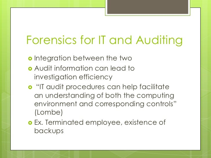 Forensics for IT and Auditing<br />Integration between the two<br />Audit information can lead to investigation efficiency...