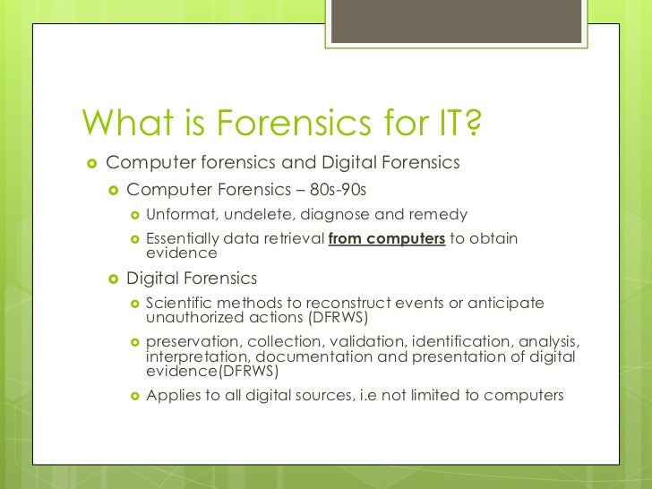 What is Forensics for IT?<br />Computer forensics and Digital Forensics<br />Computer Forensics – 80s-90s <br />Unformat, ...