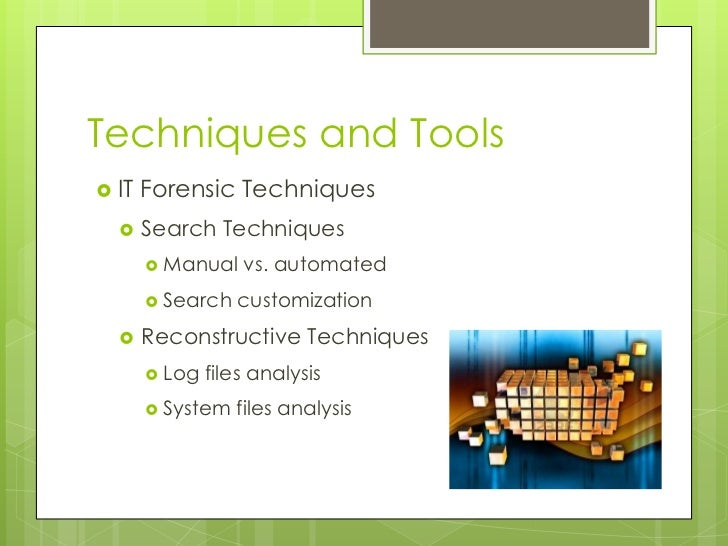 Techniques and Tools<br />IT Forensic Techniques<br />Search Techniques<br />Manual vs. automated<br />Search customizatio...