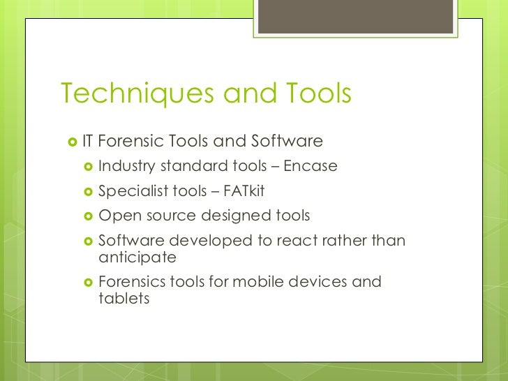 Techniques and Tools<br />IT Forensic Tools and Software<br />Industry standard tools – Encase<br />Specialist tools – FAT...
