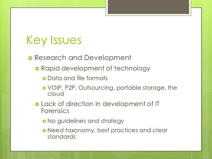 Key Issues<br />Research and Development<br />Rapid development of technology <br />Data and file formats<br />VOIP, P2P, ...
