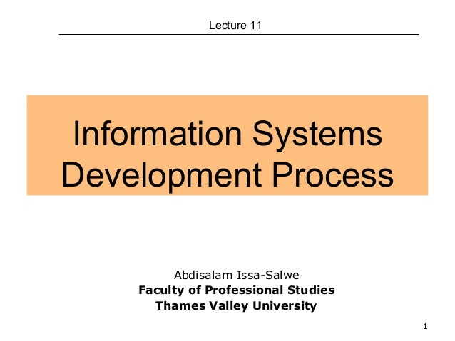 1 Information Systems Development Process Lecture 11 Abdisalam Issa-Salwe Faculty of Professional Studies Thames Valley Un...