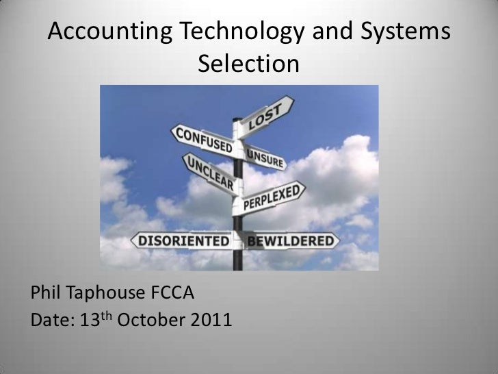 Accounting Technology and Systems              SelectionPhil Taphouse FCCADate: 13th October 2011