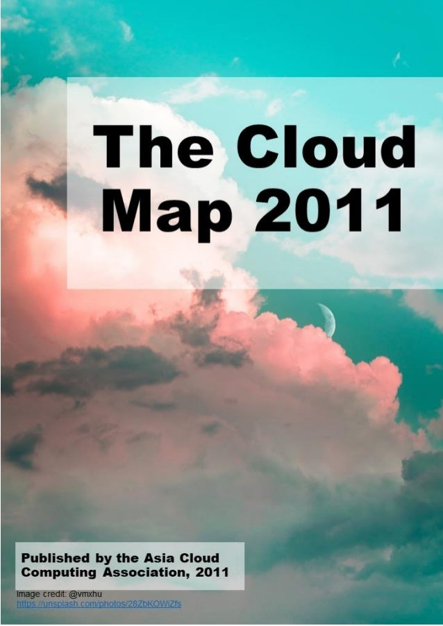 The Cloud Map 2011 : Asia Cloud Computing Association | Page 2 of 11 Table of Contents 2011 Cloud Map........................