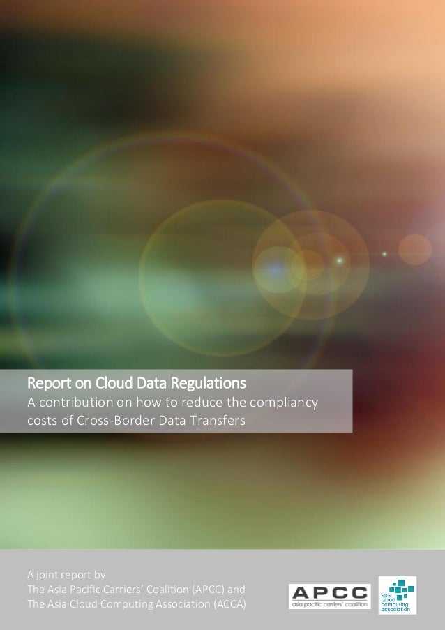 A joint report by The Asia Pacific Carriers' Coalition (APCC) and The Asia Cloud Computing Association (ACCA) Report on Cl...