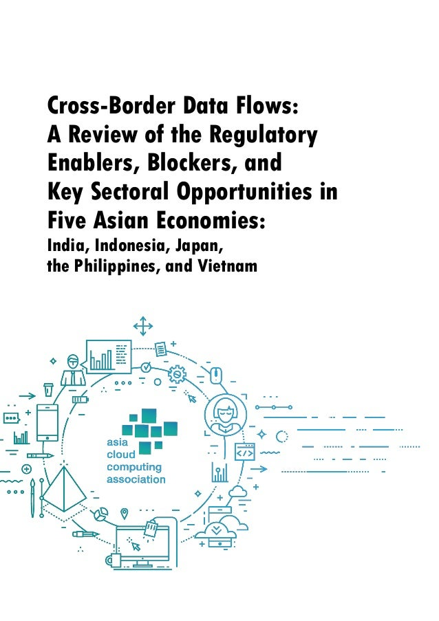 Cross-Border Data Flows: A Review of the Regulatory Enablers, Blockers, and Key Sectoral Opportunities in Five Asian Econo...