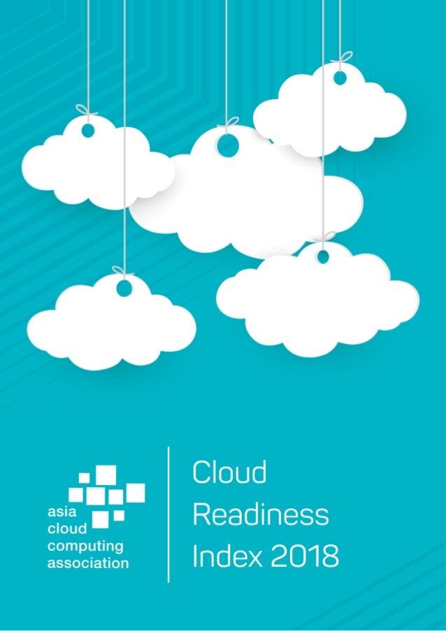 Asia Cloud Computing Association   Cloud Readiness Index 2018   Page 1 of 46 Copyright © Asia Cloud Computing Association ...