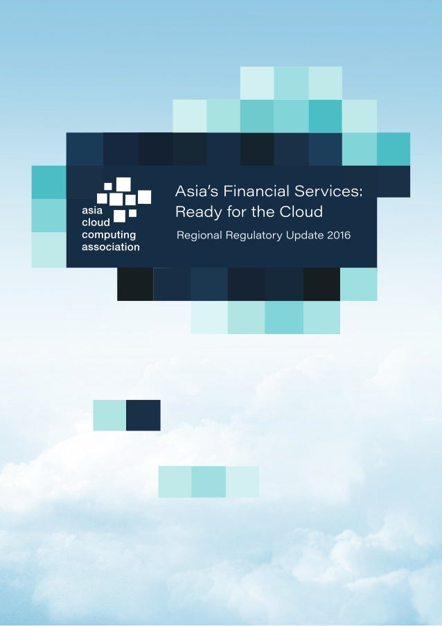 Asia's Financial Services: Ready for the Cloud – Regional Regulatory Update 2016 | Page 2 of 5 Asia's Financial Services: ...