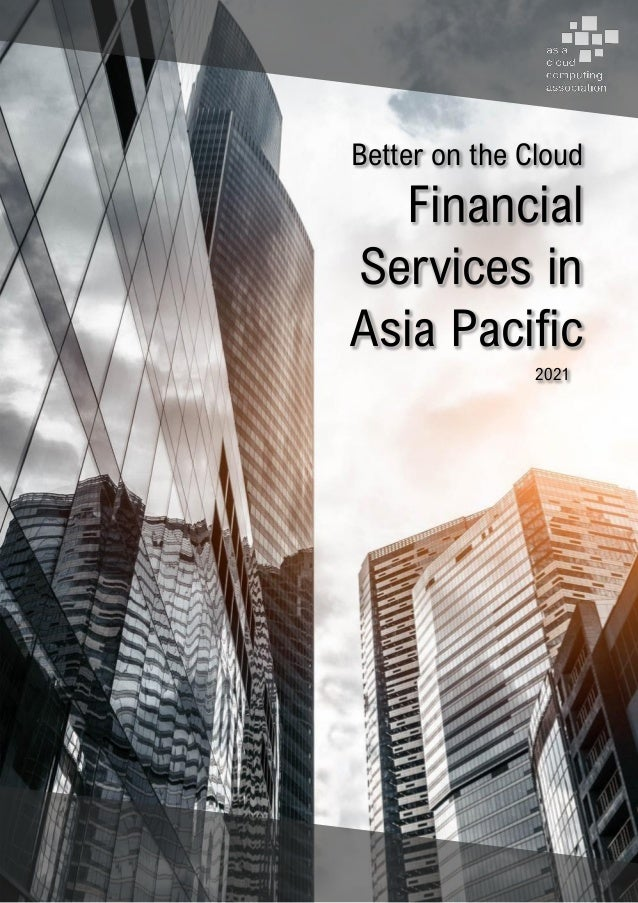 Better on the Cloud: Financial Services in Asia Pacific 2021 | Page 1 of 94 Better on the Cloud Financial Services in Asia...
