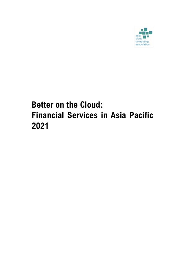 Better on the Cloud: Financial Services in Asia Pacific 2021 | Page 3 of 94 Better on the Cloud: Financial Services in Asi...