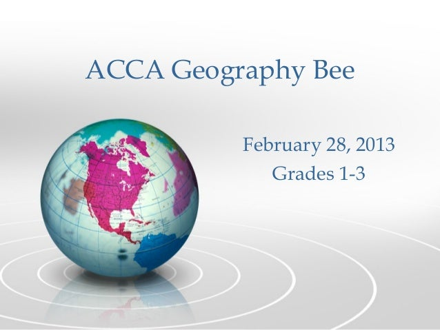 ACCA Geography Bee          February 28, 2013             Grades 1-3