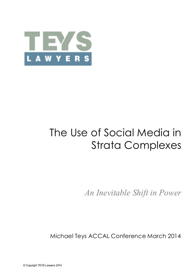 © Copyright TEYS Lawyers 2014 The Use of Social Media in Strata Complexes Michael Teys ACCAL Conference March 2014 An Inev...