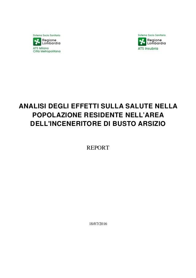 ANALISI DEGLI EFFETTI SULLA SALUTE NELLA POPOLAZIONE RESIDENTE NELL'AREA DELL'INCENERITORE DI BUSTO ARSIZIO REPORT 18/07/2...
