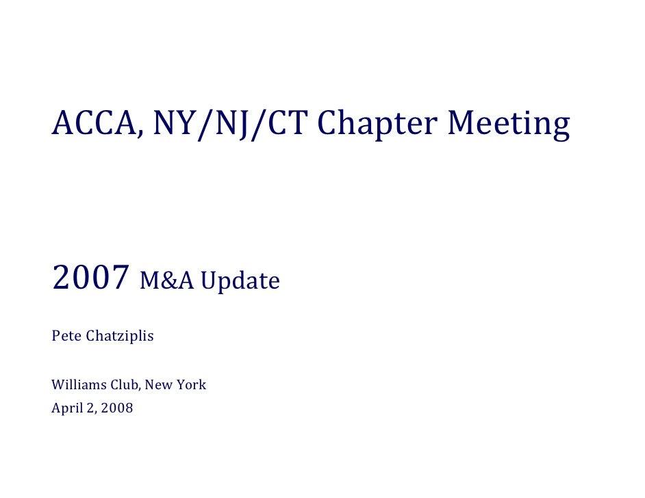 ACCA,NY/NJ/CTChapterMeeting    2007M&AUpdate PeteChatziplis  WilliamsClub,NewYork April2,2008