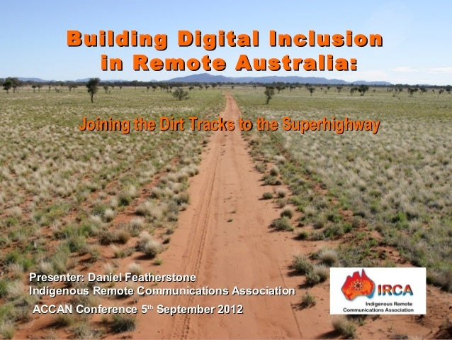 Presenter: Daniel FeatherstonePresenter: Daniel FeatherstoneIndigenous Remote Communications AssociationIndigenous Remote ...