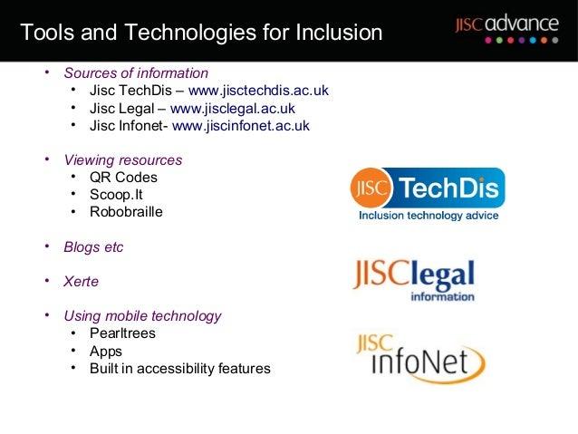 Tools and Technologies for Inclusion  •   Sources of information       • Jisc TechDis – www.jisctechdis.ac.uk       • Jisc...