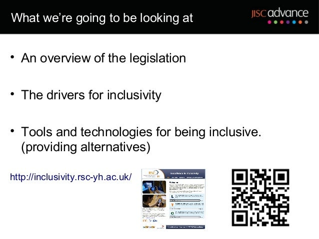 What we're going to be looking at• An overview of the legislation• The drivers for inclusivity• Tools and technologies for...