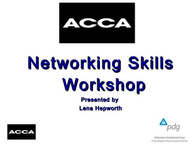 Networking SkillsNetworking Skills WorkshopWorkshop Presented byPresented by Lena HepworthLena Hepworth